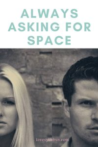 always asking for space