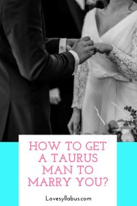 get a Taurus man to marry you