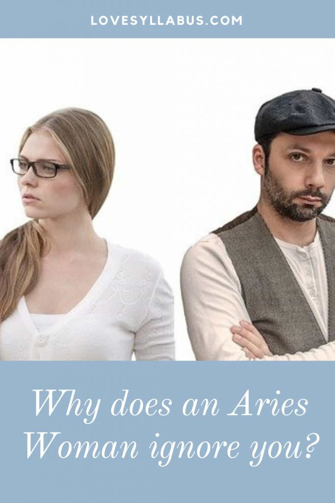 Aries woman ignore you