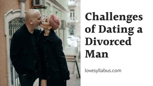 challenges of dating a divorced man