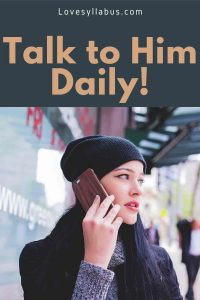 talk to him daily