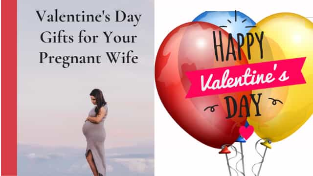 Valentine's Day gifts for Pregnant Wife