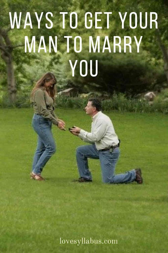 Ways to Get Your Man to Marry You