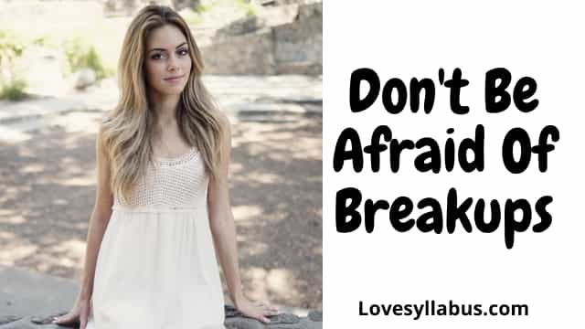 Don't Be Afraid Of Breakups