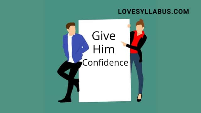 give him confidence