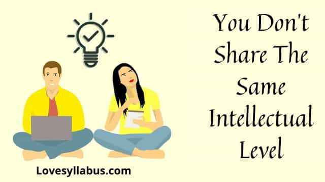 You Don't Share The Same Intellectual Level