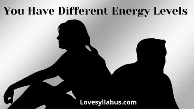 You Have Different Energy Levels