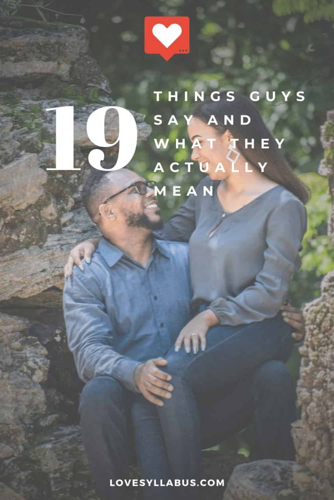 Things Guys Say And What They Actually Mean