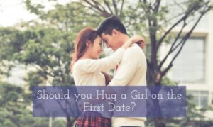 Hug a Girl on the First Date